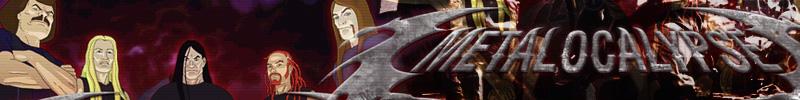 [Image: Metalocalypse-banner-metalocalypse-387727_800_100.jpg]