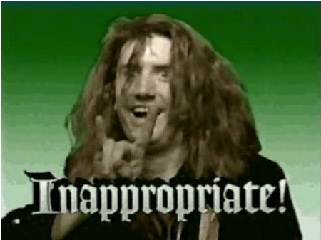 Dude, your inappropraite!