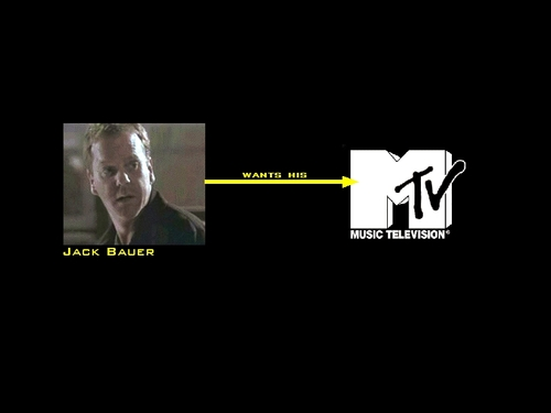 Jack Bauer Wantsd his MTV